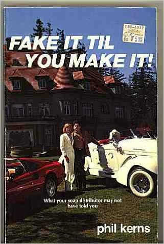Fake it till you make it by Phil Kerns